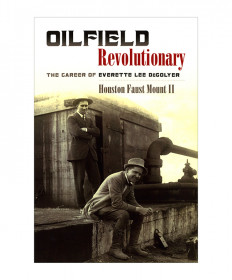 OILFIELD REVOLUTIONARY: THE CAREER OF  DEGOLYER